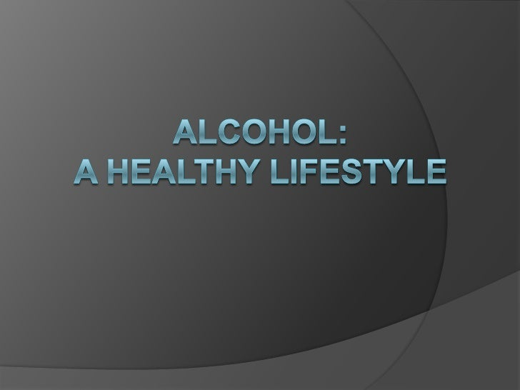 Alcohol: A Healthy Lifestyle<br />