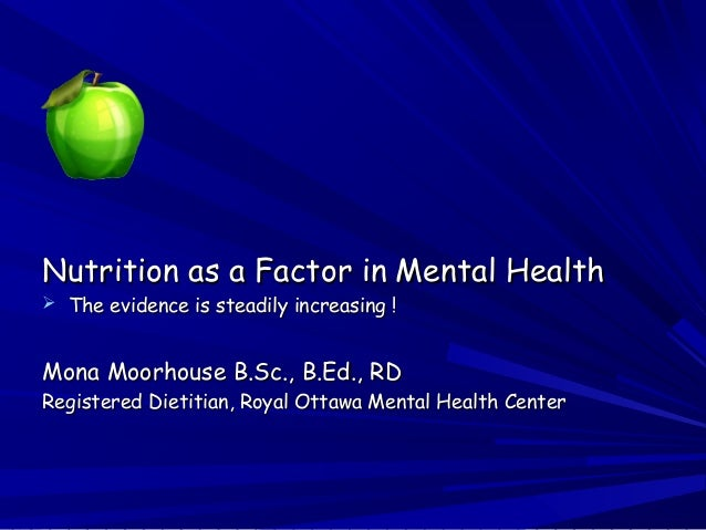 Nutrition as a Factor inNutrition as a Factor in Mental HealthMental Health  The evidence is steadily increasing !The evi...