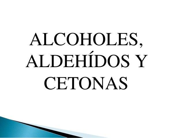 ALCOHOLES,  ALDEHÍDOS Y  CETONAS