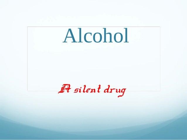 AlcoholA silent drug