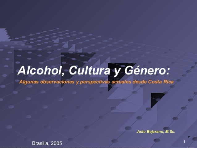 11 Alcohol, Cultura y Género: Algunas observaciones y perspectivas actuales desde Costa Rica Julio Bejarano, M.Sc. Brasili...