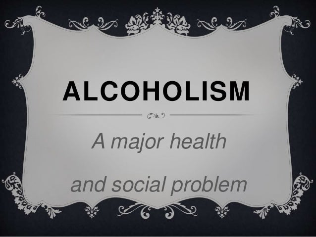 alcoholism a social problem In general, there are four types: social, binge, problem, and alcoholism the definitions for each type of imbibing vary depending on the source and are measured in drinks per day in general, a drink is defined as 12 fluid ounces of beer, 5 fluid ounces of wine, or 15 fluid ounces of 80-proof distilled spirits below is the social drinking.