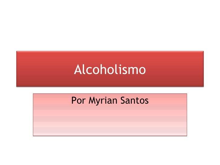 Por Myrian Santos Alcoholismo