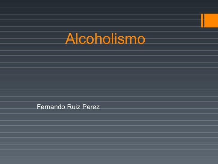 Alcoholismo Fernando Ruiz Perez