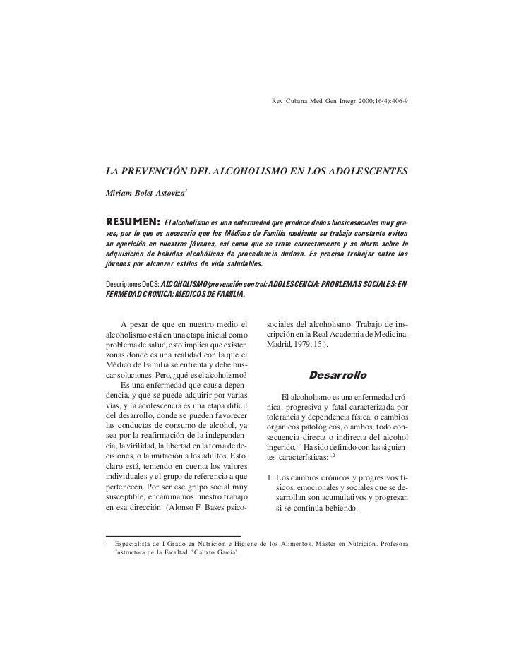 Rev Cubana Med Gen Integr 2000;16(4):406-9LA PREVENCIÓN DEL ALCOHOLISMO EN LOS ADOLESCENTESMiriam Bolet Astoviza1RESUMEN: ...