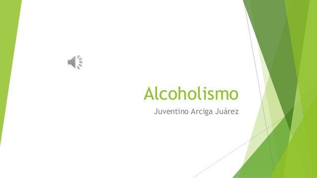 Alcoholismo Juventino Arciga Juárez