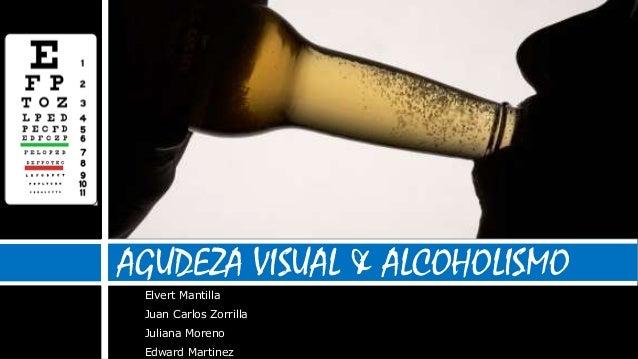 AGUDEZA VISUAL & ALCOHOLISMO Elvert Mantilla Juan Carlos Zorrilla Juliana Moreno Edward Martinez