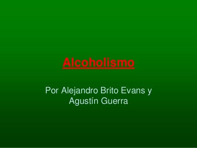 Alcoholismo Por Alejandro Brito Evans y Agustín Guerra