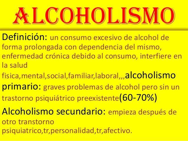 AlcoholismoDefinición: un consumo excesivo de alcohol deforma prolongada con dependencia del mismo,enfermedad crónica debi...