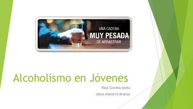 Alcoholismo en Jóvenes Raul Govela Atela Jesús Alatorre Arenas