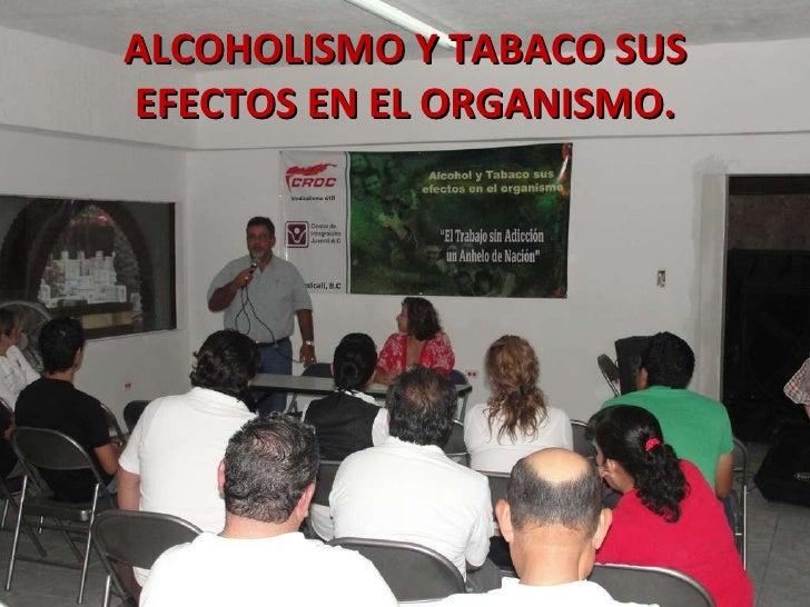 ALCOHOLISMO Y TABACO SUS EFECTOS EN EL ORGANISMO.