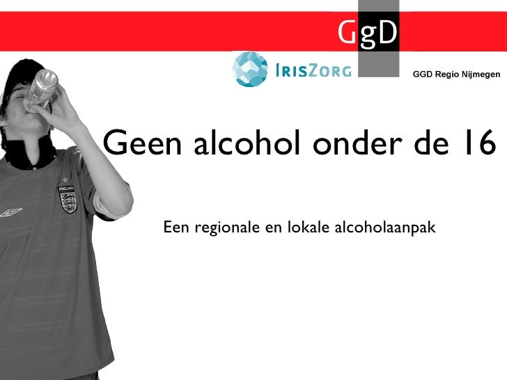 Geen alcohol onder de 16     Een regionale en lokale alcoholaanpak
