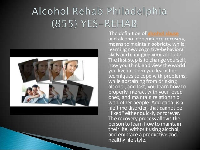 The definition of alcohol abuse and alcohol dependence recovery, means to maintain sobriety, while learning new cognitive-...