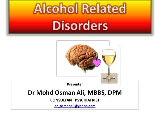 Presenter  Dr Mohd Osman Ali, MBBS, DPM CONSULTANT PSYCHIATRIST dr_osmanali@yahoo.com