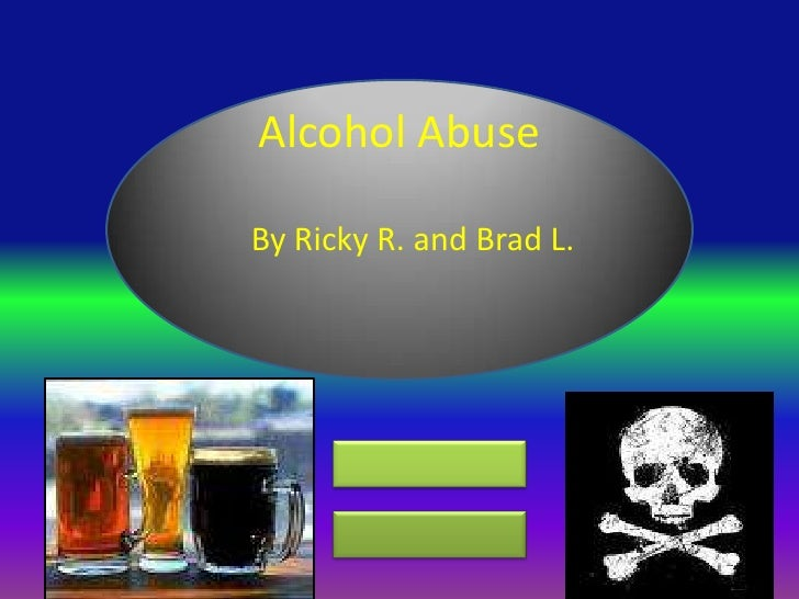 Alcohol Abuse<br />By Ricky R. and Brad L.<br />