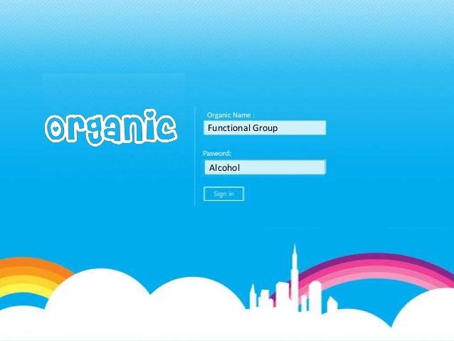 Organic Name :  Functional Group  Alcohol