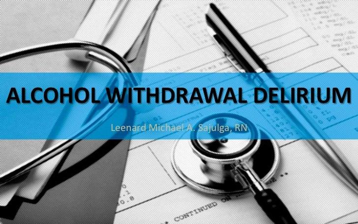 ALCOHOL WITHDRAWAL DELIRIUM        Leenard Michael A. Sajulga, RN