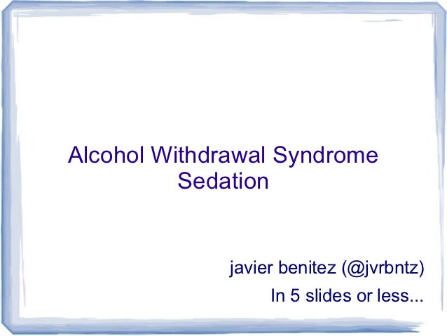 Alcohol withdrawal syndrome sedation