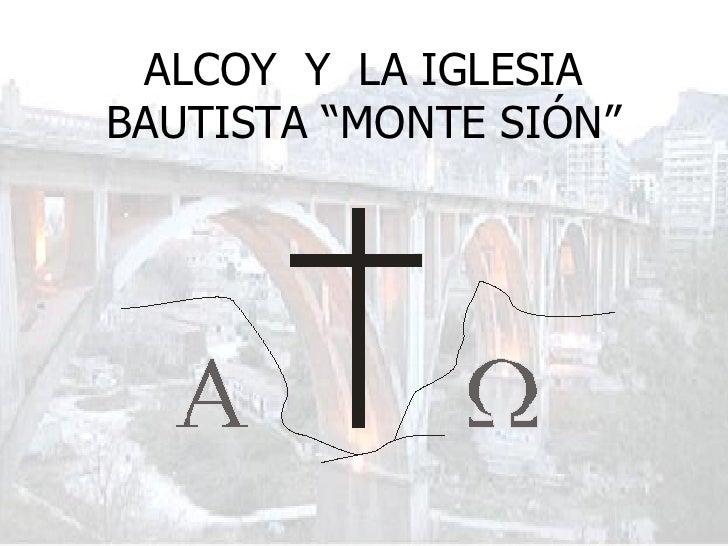 """ALCOY  Y  LA IGLESIA BAUTISTA """"MONTE SIÓN"""""""