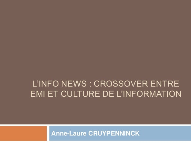 L'INFO NEWS : CROSSOVER ENTRE EMI ET CULTURE DE L'INFORMATION Anne-Laure CRUYPENNINCK