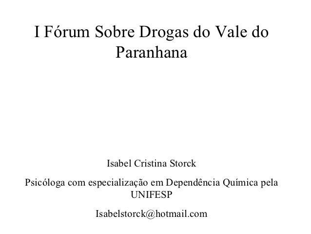 I Fórum Sobre Drogas do Vale do            Paranhana                  Isabel Cristina StorckPsicóloga com especialização e...