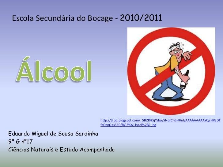 Escola Secundária do Bocage - 2010/2011<br />Álcool<br />http://3.bp.blogspot.com/_5BZRH5jYsbo/SNdrCh5HHuI/AAAAAAAAAYQ/HVS...