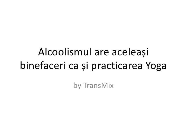 Alcoolismul are aceleași binefaceri ca și practicarea Yoga<br />by TransMix<br />