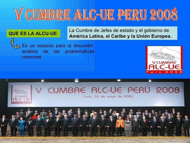 La Cumbre de Jefes de estado y el gobierno de  América Latina, el Caribe y la Unión Europea. V CUMBRE ALC-UE PERU 2008 QUE...