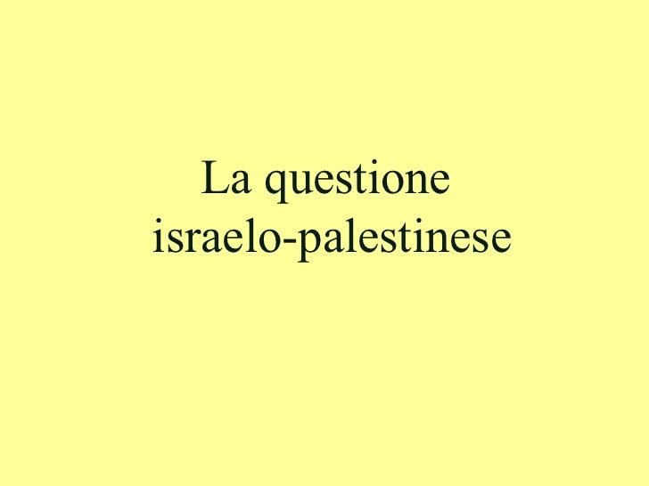 La questione  israelo-palestinese