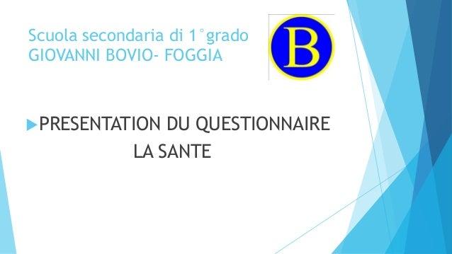 Scuola secondaria di 1°grado GIOVANNI BOVIO- FOGGIA PRESENTATION DU QUESTIONNAIRE LA SANTE