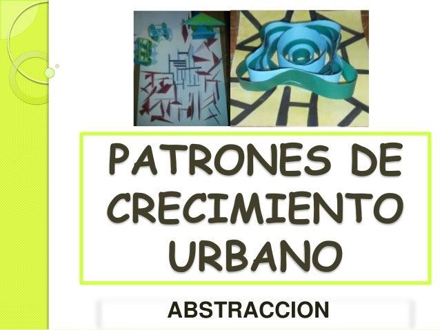 PATRONES DE CRECIMIENTO URBANO ABSTRACCION