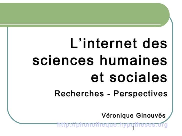 <ul><li>L'internet des sciences humaines et sociales </li></ul><ul><li>Recherches - Perspectives </li></ul><ul><li>Véroniq...