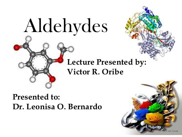 Aldehydes              Lecture Presented by:              Victor R. OribePresented to:Dr. Leonisa O. Bernardo