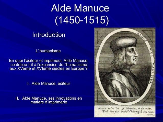 Alde Manuce(1450-1515)IntroductionL' humanismeL' humanismeEn quoi l'éditeur et imprimeur, Alde Manuce,En quoi l'éditeur et...