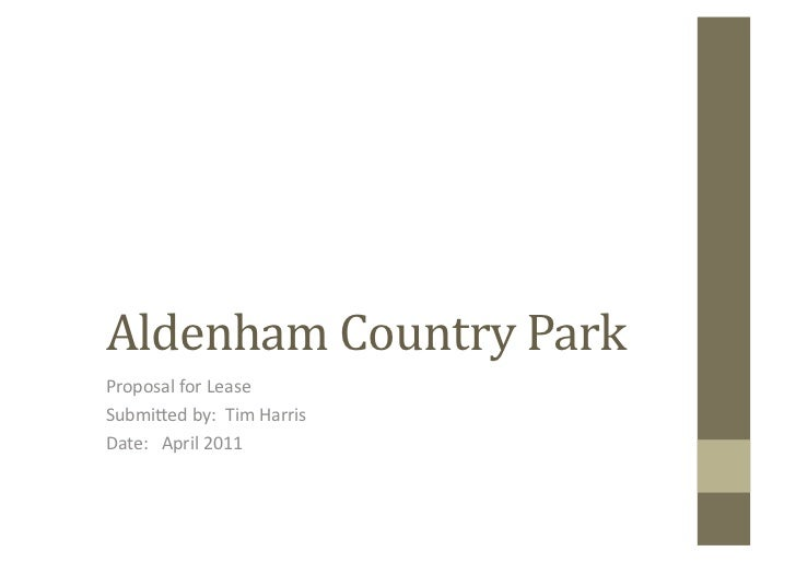 Aldenham Country Park<br />Proposal for Lease<br />Submitted by:  Tim Harris<br />Date:   April 2011<br />