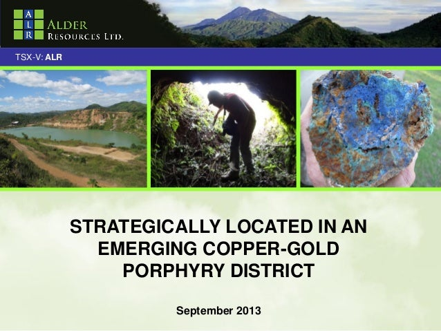 1 TSX-V: ALR STRATEGICALLY LOCATED IN AN EMERGING COPPER-GOLD PORPHYRY DISTRICT September 2013