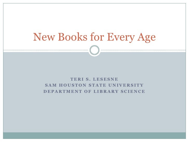 Teri S. Lesesne<br />Sam houston state university<br />Department of library science<br />New Books for Every Age<br />