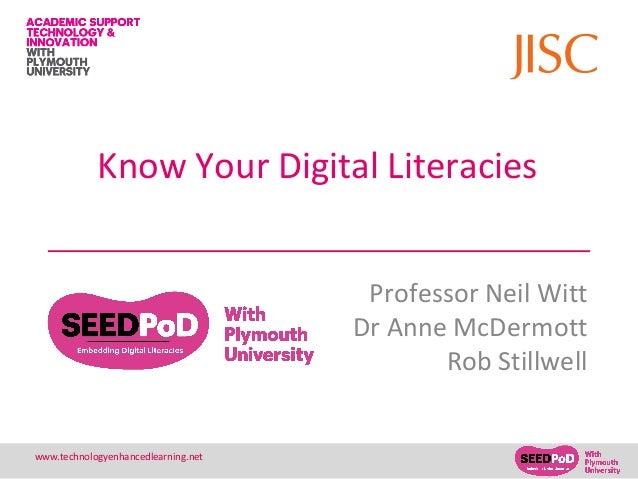 1www.technologyenhancedlearning.net Know Your Digital Literacies Professor Neil Witt Dr Anne McDermott Rob Stillwell