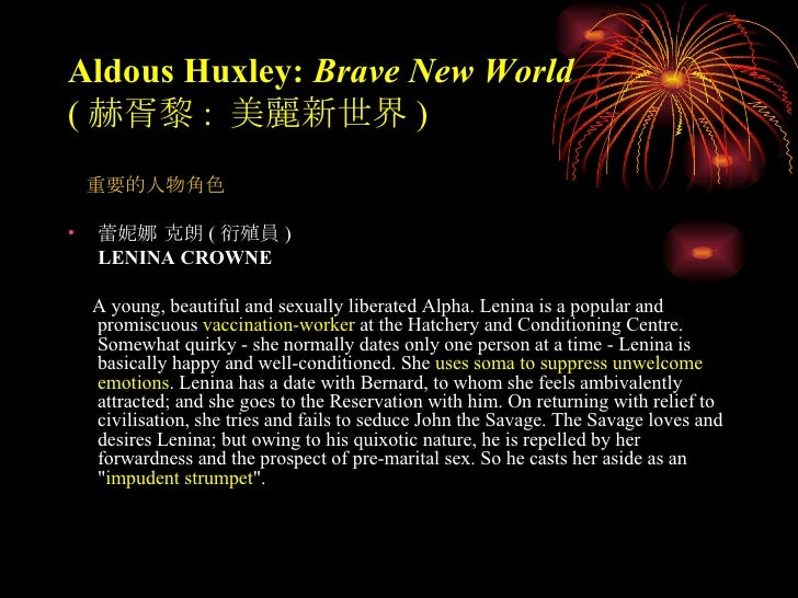 aldous huxleys a brave new world essay In aldous huxley's novel, brave new world, john the savage is a combination of the two societies in which he exists he is also an outsider in both by having such a removed character, huxley is able to create the perfect foil that brings out the flaws within the societies as an outsider, john sees some of the paradoxes that exist in the new world.