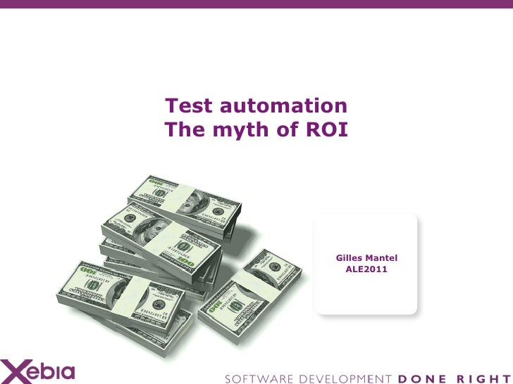Test automationThe myth of ROI             Gilles Mantel               ALE2011