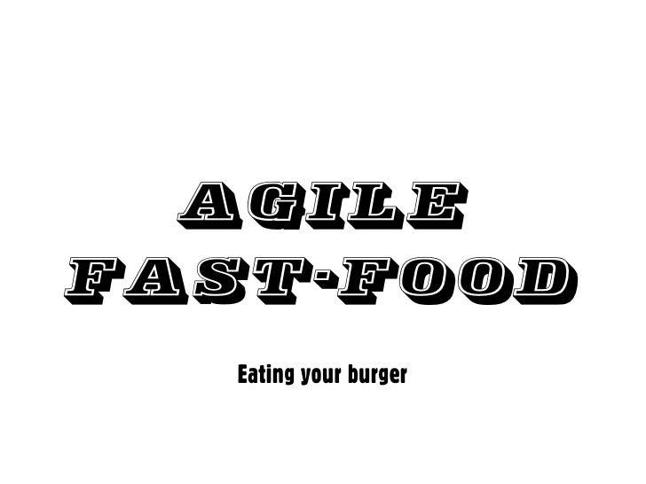 AgileFast-food   Eating your burger