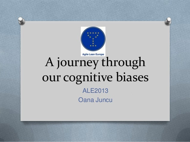 A journey through our cognitive biases ALE2013 Oana Juncu