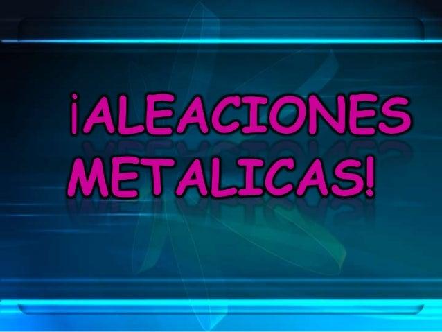 Aleaciones metalica