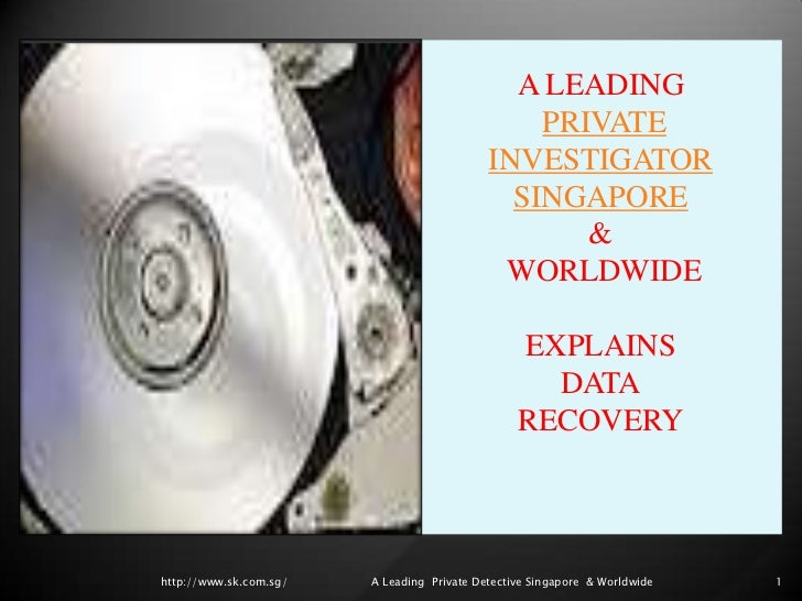 A leading private investigator singapore & worldwide explains data recovery