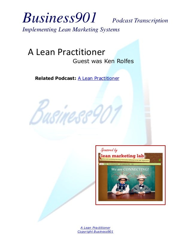 Business901                      Podcast TranscriptionImplementing Lean Marketing Systems  A Lean Practitioner            ...