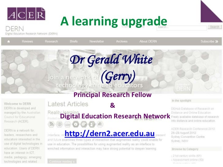 A learning upgrade  Dr Gerald White       (Gerry)     Principal Research Fellow                 &Digital Education Researc...
