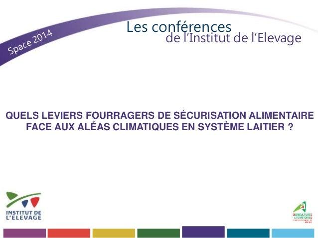 Les conférences  de l'Institut de l'Elevage  QUELS LEVIERS FOURRAGERS DE SÉCURISATION ALIMENTAIRE  FACE AUX ALÉAS CLIMATIQ...