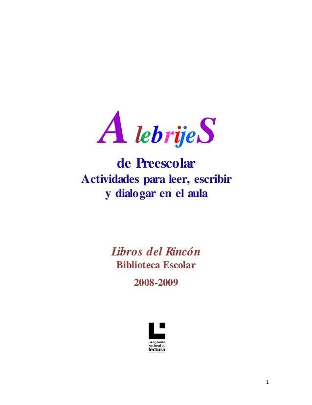 A lebrijeS de Preescolar Actividades para leer, escribir y dialogar en el aula  Libros del Rincón Biblioteca Escolar 2008-...