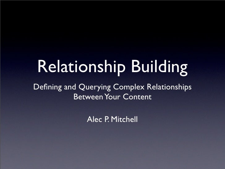 Relationship Building Defining and Querying Complex Relationships           Between Your Content                Alec P. Mit...