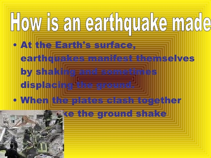 <ul><li>At the Earth's surface, earthquakes manifest themselves by shaking and sometimes displacing the ground. </li></ul>...
